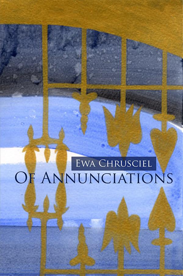 Of Annunciations by Ewa Chrusciel